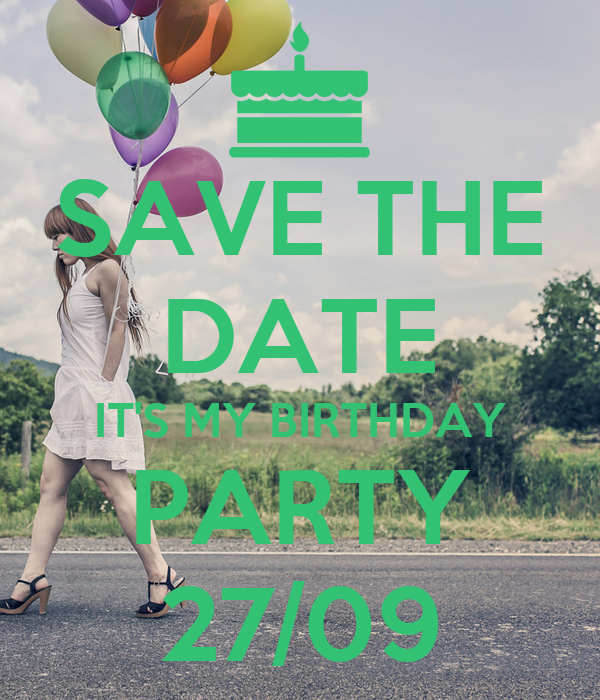 SAVE THE DATE IT'S MY BIRTHDAY PARTY 27/09