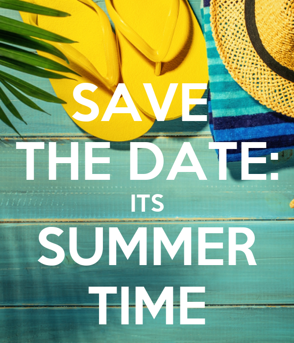 SAVE  THE DATE: ITS SUMMER TIME