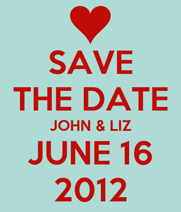 SAVE THE DATE JOHN & LIZ JUNE 16 2012