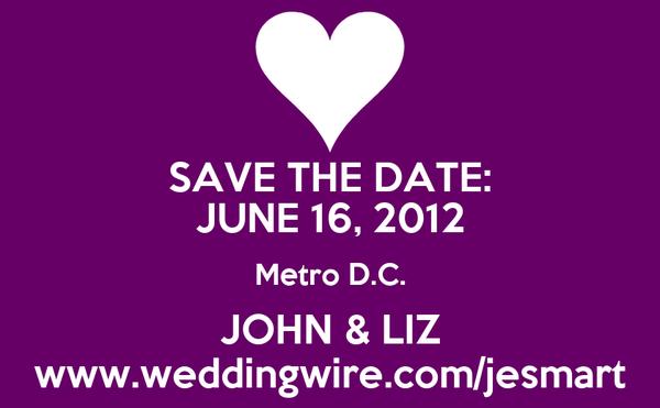 SAVE THE DATE: JUNE 16, 2012 Metro D.C. JOHN & LIZ www.weddingwire.com/jesmart