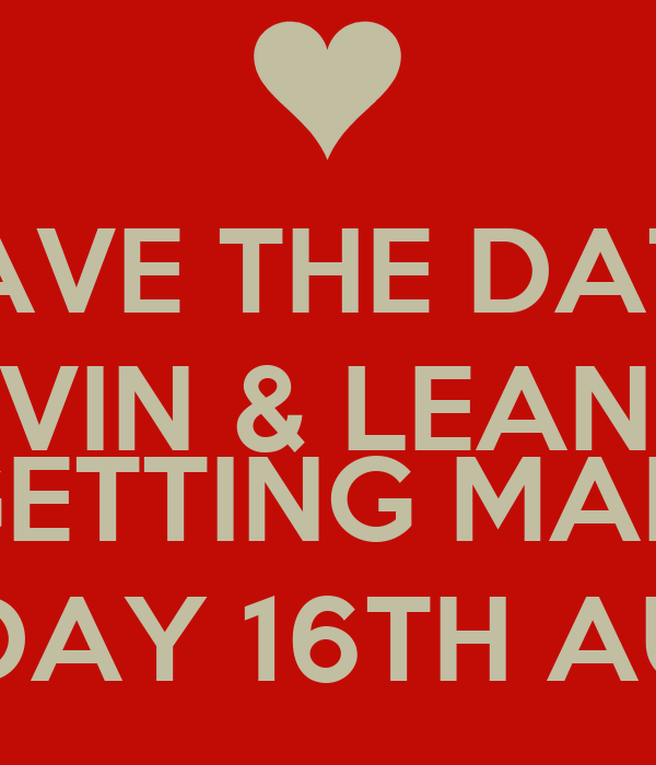 SAVE THE DATE KEVIN & LEANNE  ARE GETTING MARRIED  SATURDAY 16TH AUGUST