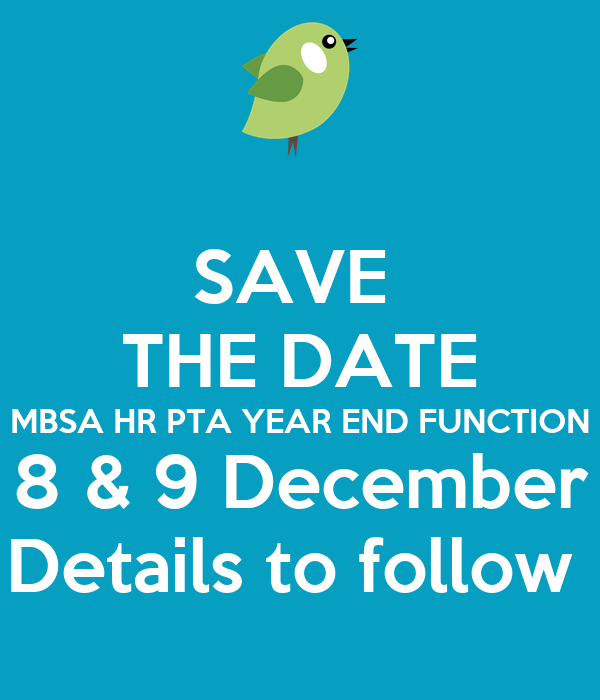 SAVE  THE DATE MBSA HR PTA YEAR END FUNCTION 8 & 9 December Details to follow