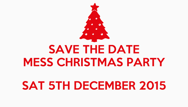 SAVE THE DATE MESS CHRISTMAS PARTY  SAT 5TH DECEMBER 2015