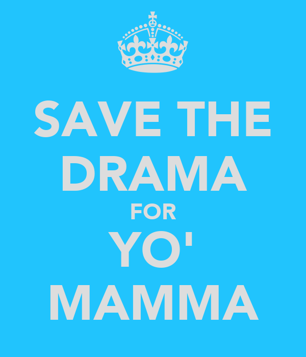 SAVE THE DRAMA FOR YO' MAMMA