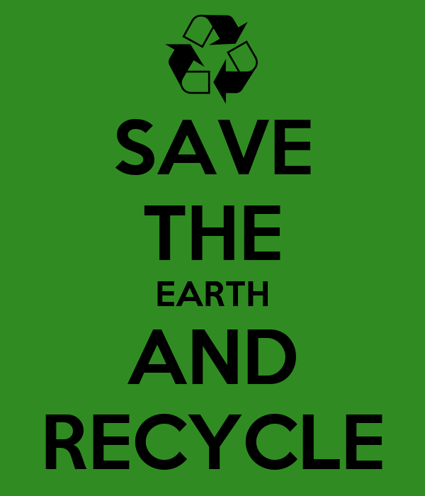 SAVE THE EARTH AND RECYCLE