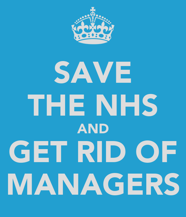 SAVE THE NHS AND GET RID OF MANAGERS