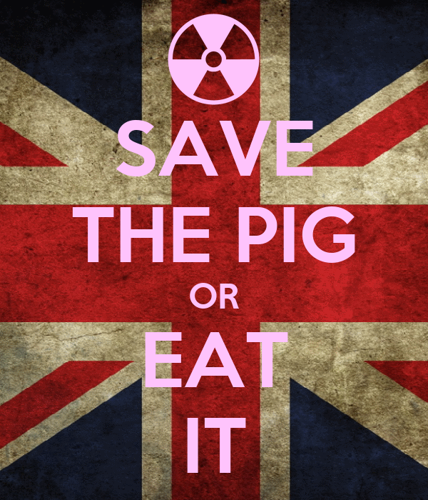 SAVE THE PIG OR EAT IT