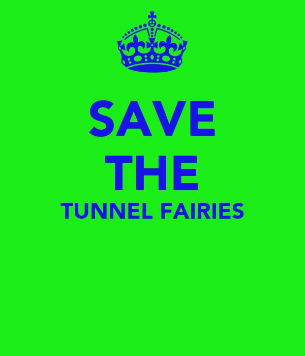SAVE THE TUNNEL FAIRIES