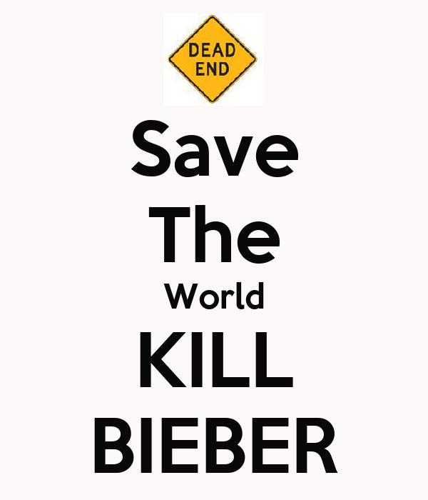 Save The World KILL BIEBER