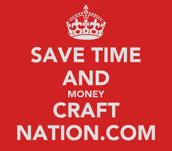 SAVE TIME AND MONEY CRAFT NATION.COM