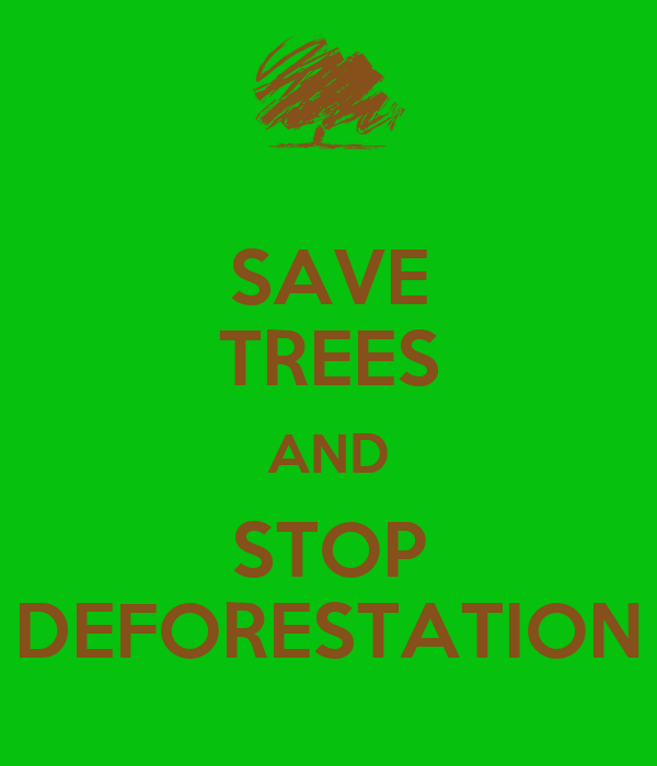 SAVE TREES AND STOP DEFORESTATION