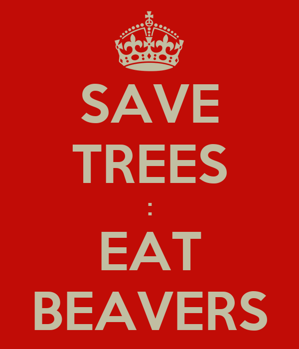 SAVE TREES : EAT BEAVERS