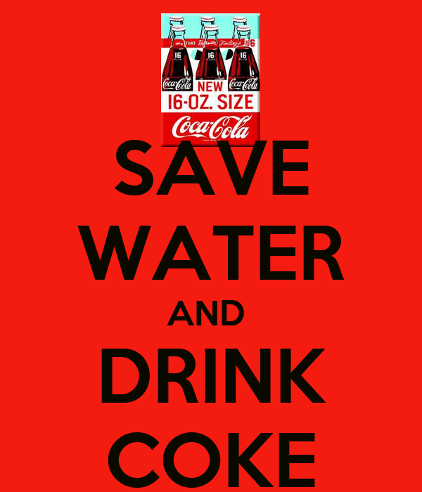 SAVE WATER AND  DRINK COKE