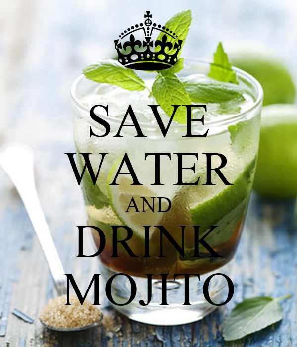 SAVE WATER AND DRINK MOJITO
