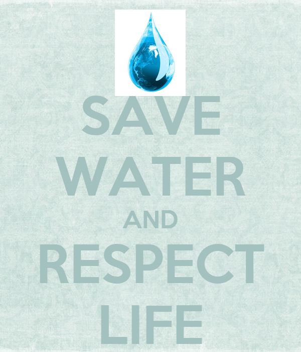 SAVE WATER AND RESPECT LIFE