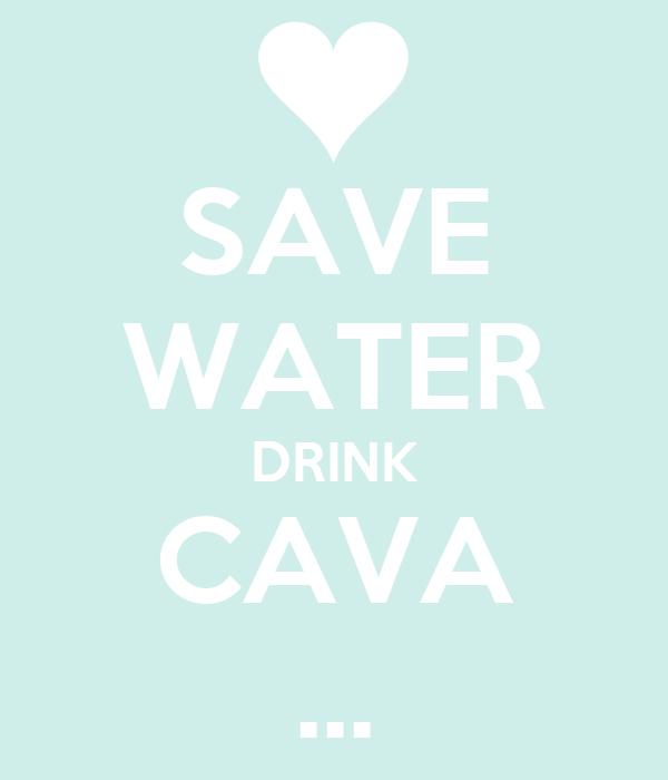 SAVE WATER DRINK CAVA ...