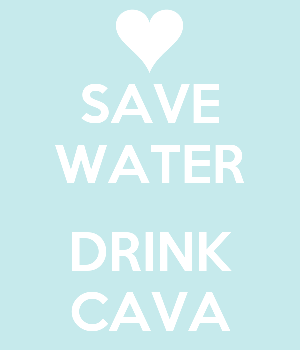 SAVE WATER  DRINK CAVA