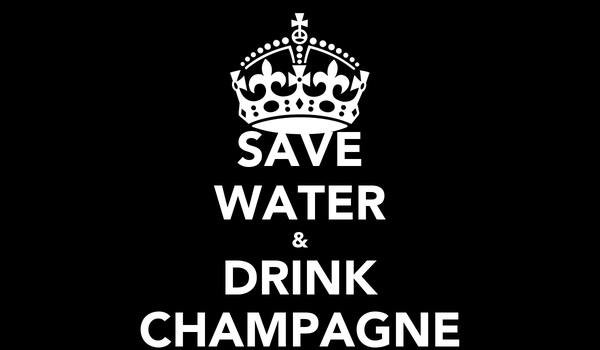 SAVE WATER & DRINK CHAMPAGNE