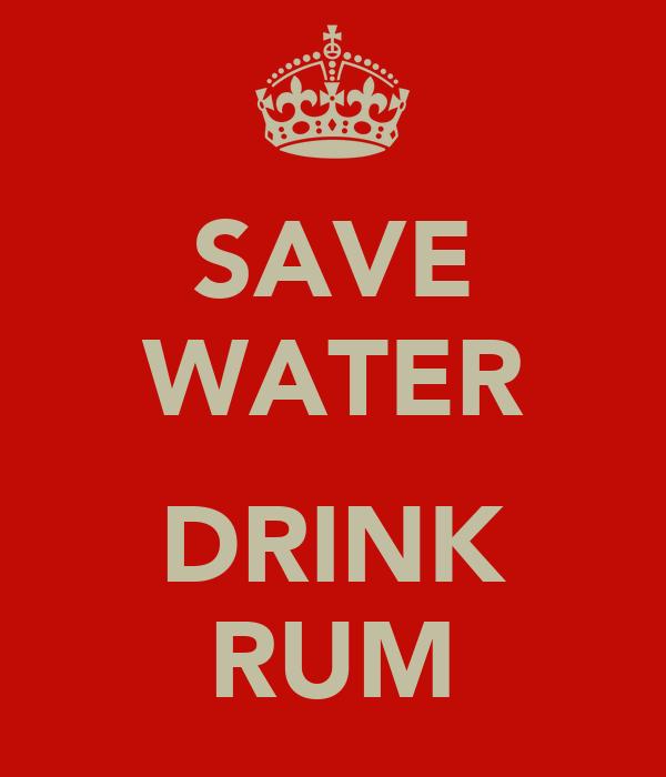SAVE WATER  DRINK RUM