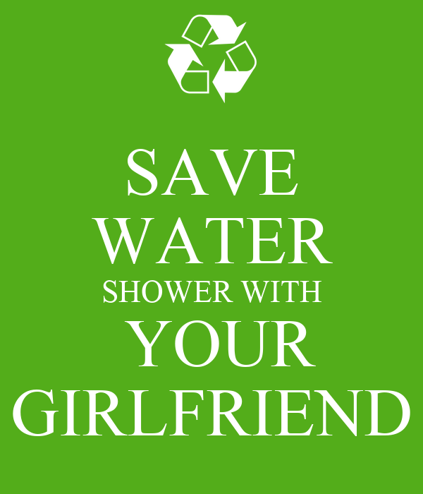 SAVE WATER SHOWER WITH  YOUR GIRLFRIEND