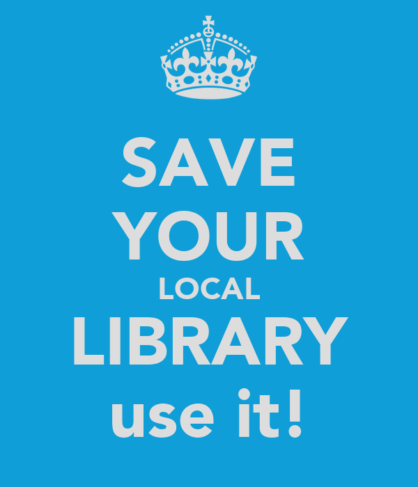 SAVE YOUR LOCAL LIBRARY use it!