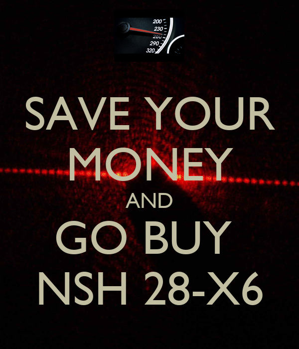 SAVE YOUR MONEY AND GO BUY  NSH 28-X6