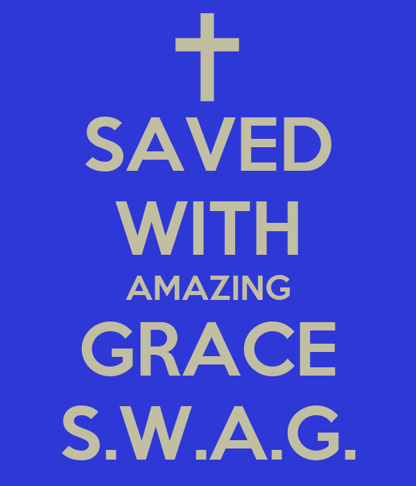 SAVED WITH AMAZING GRACE S.W.A.G.