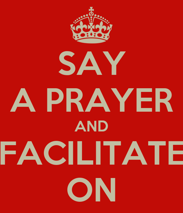SAY A PRAYER AND FACILITATE ON
