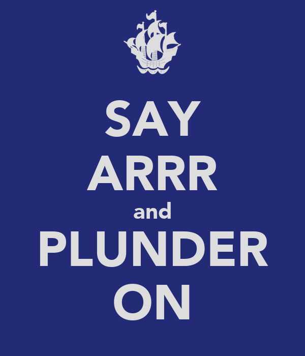 SAY ARRR and PLUNDER ON