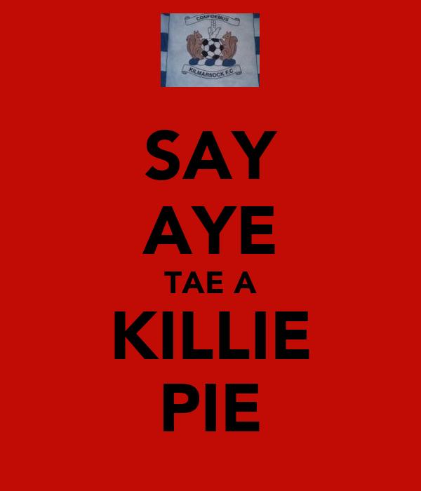 SAY AYE TAE A KILLIE PIE