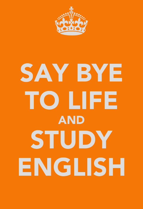 SAY BYE TO LIFE AND STUDY ENGLISH