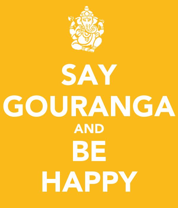 SAY GOURANGA AND BE HAPPY