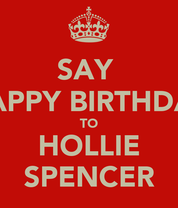 SAY  HAPPY BIRTHDAY TO HOLLIE SPENCER