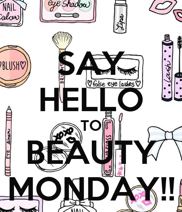 SAY HELLO TO BEAUTY MONDAY!!