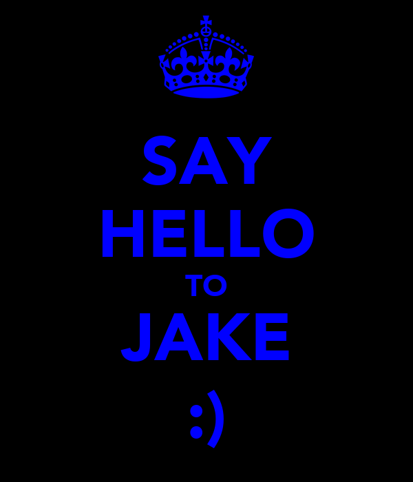 SAY HELLO TO JAKE :)