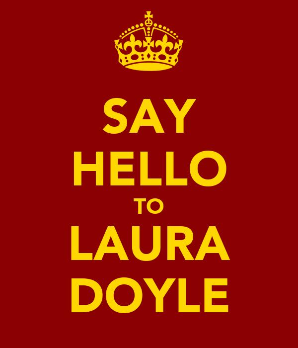SAY HELLO TO LAURA DOYLE