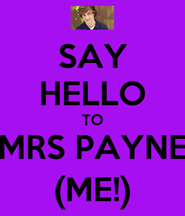 SAY HELLO TO MRS PAYNE (ME!)