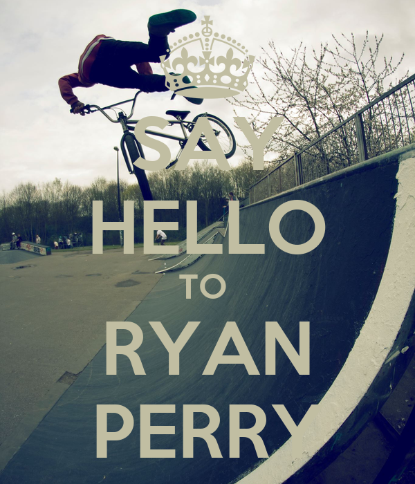 SAY HELLO TO  RYAN PERRY