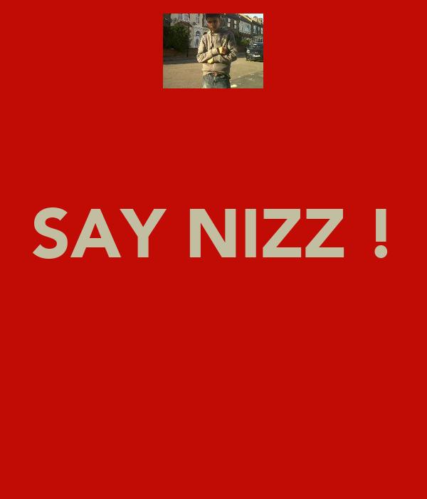 SAY NIZZ !