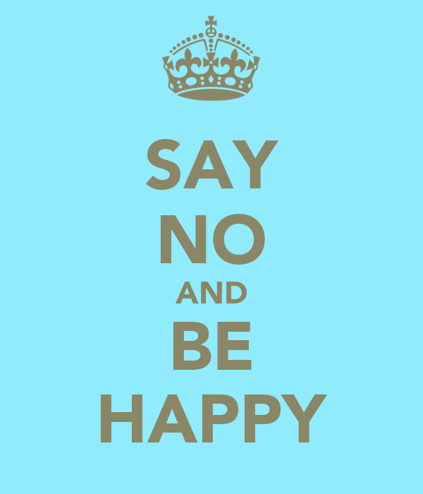 SAY NO AND BE HAPPY