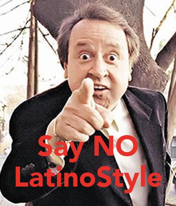 Say NO LatinoStyle