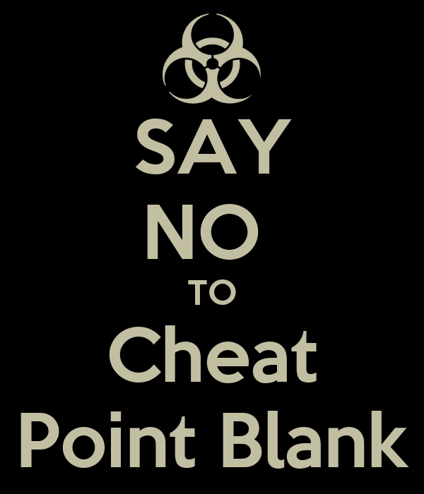 SAY NO  TO Cheat Point Blank
