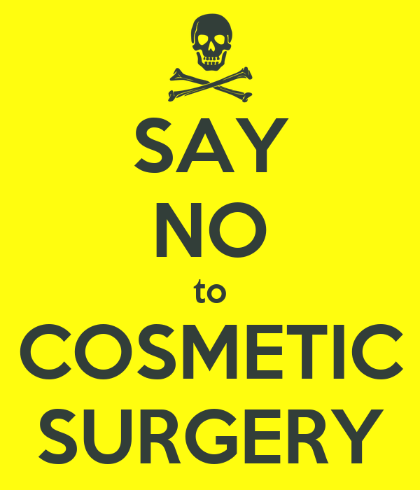 SAY NO to COSMETIC SURGERY