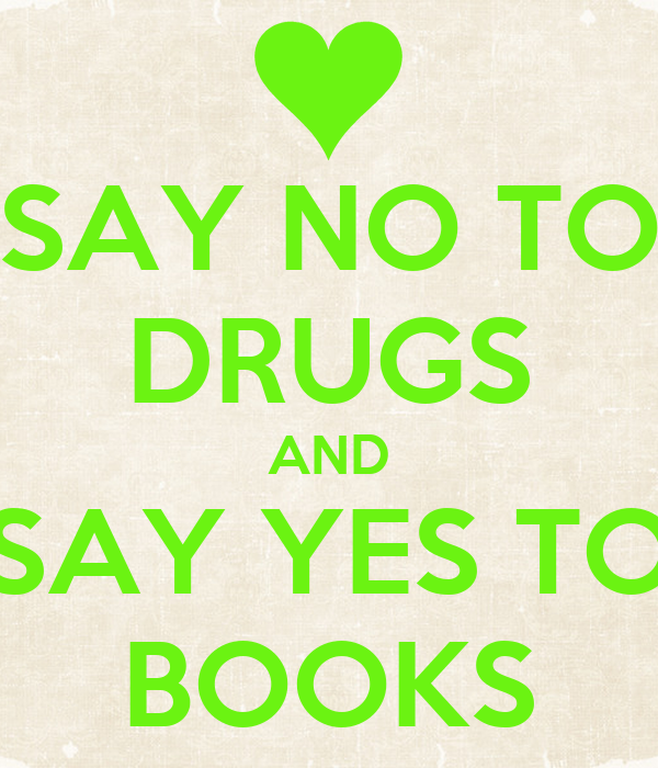 SAY NO TO DRUGS AND SAY YES TO BOOKS