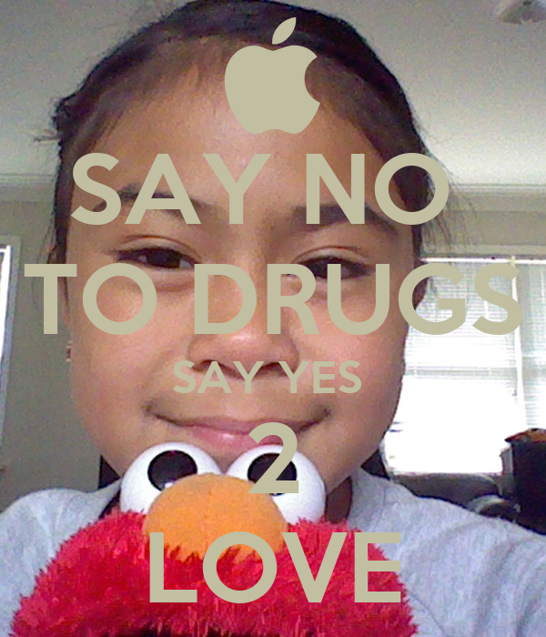 SAY NO  TO DRUGS SAY YES  2 LOVE