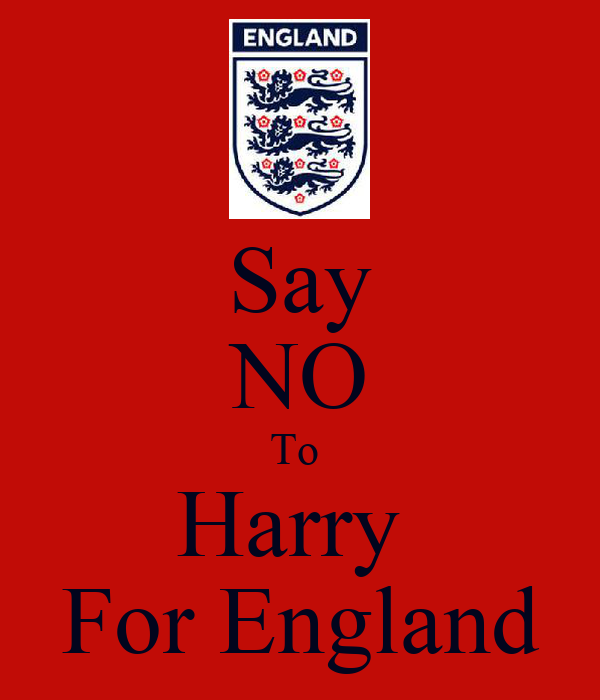 Say NO To  Harry  For England