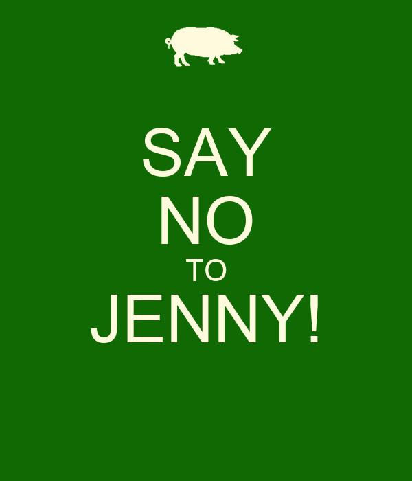 SAY NO TO JENNY!