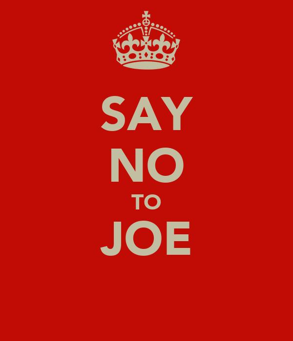 SAY NO TO JOE