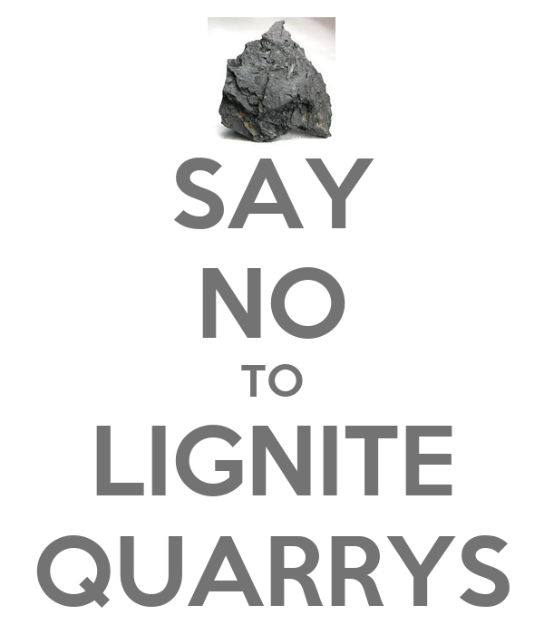 SAY NO TO LIGNITE QUARRYS