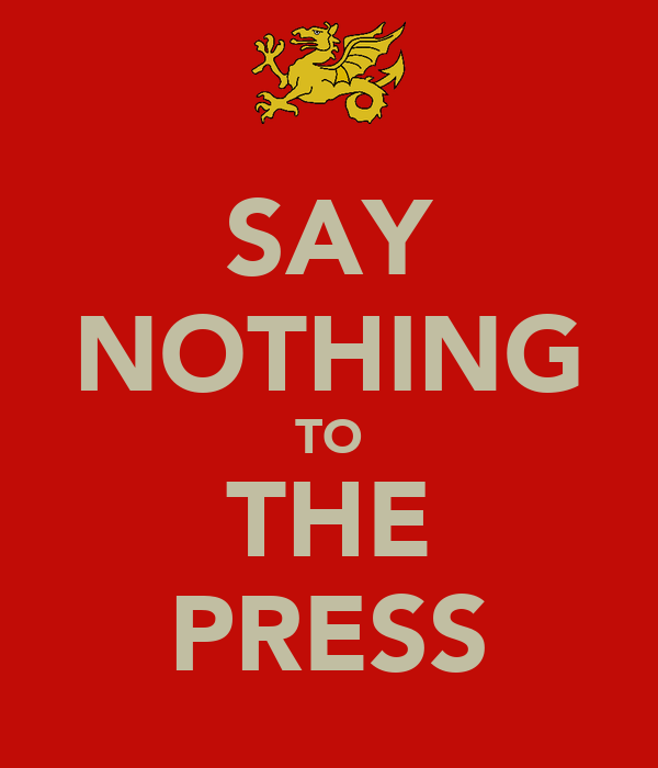 SAY NOTHING TO THE PRESS